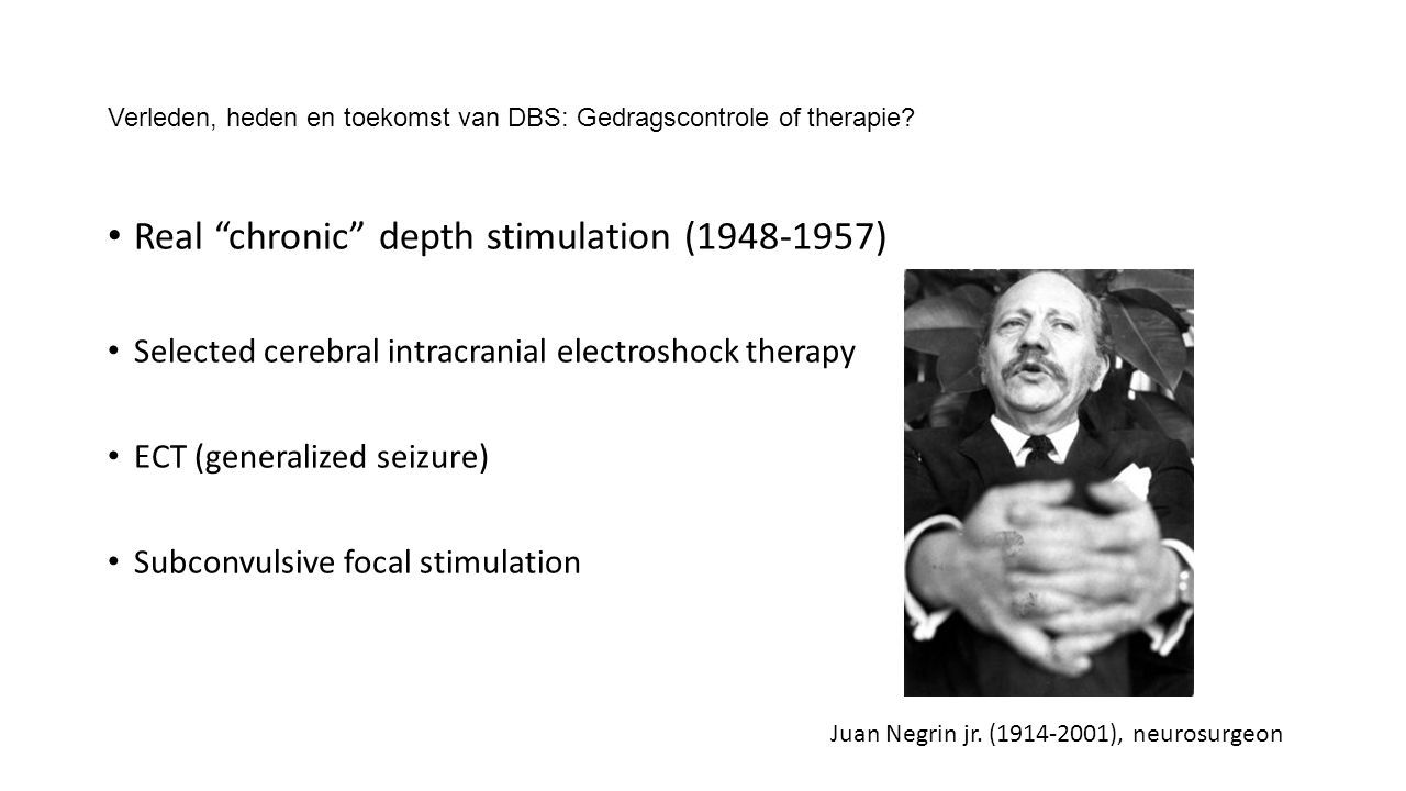 "Verleden, heden en toekomst van DBS: Gedragscontrole of therapie? Real ""chronic"" depth stimulation (1948-1957) Selected cerebral intracranial electros"