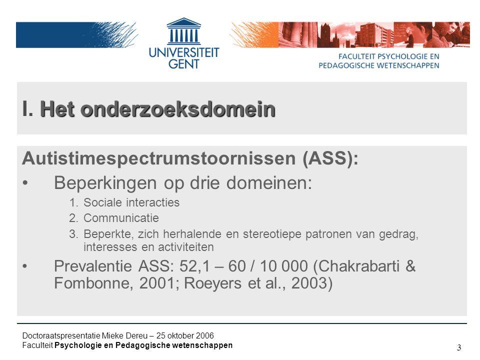 Doctoraatspresentatie Mieke Dereu – 25 oktober 2006 Faculteit Psychologie en Pedagogische wetenschappen 3 Het onderzoeksdomein I. Het onderzoeksdomein