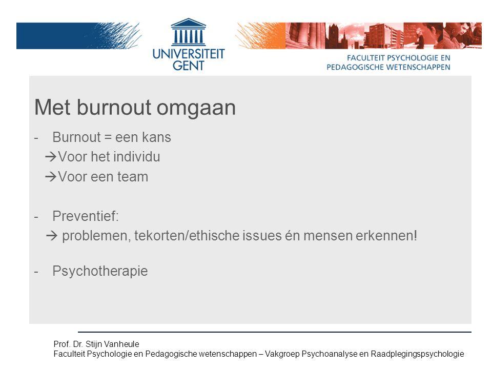 Met burnout omgaan -Burnout = een kans  Voor het individu  Voor een team -Preventief:  problemen, tekorten/ethische issues én mensen erkennen.