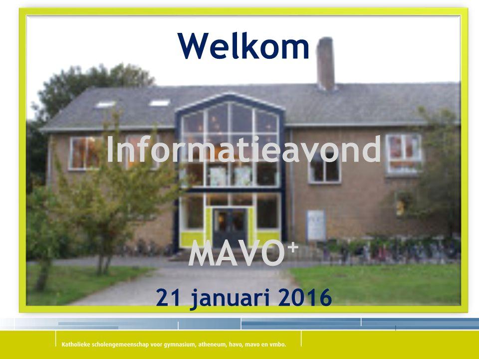 Welkom Informatieavond MAVO + 21 januari 2016