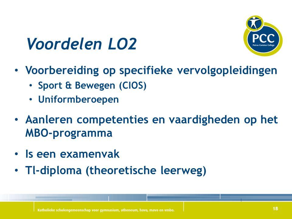 18 Voordelen LO2 Voorbereiding op specifieke vervolgopleidingen Sport & Bewegen (CIOS) Uniformberoepen Aanleren competenties en vaardigheden op het MBO-programma Is een examenvak Tl-diploma (theoretische leerweg)