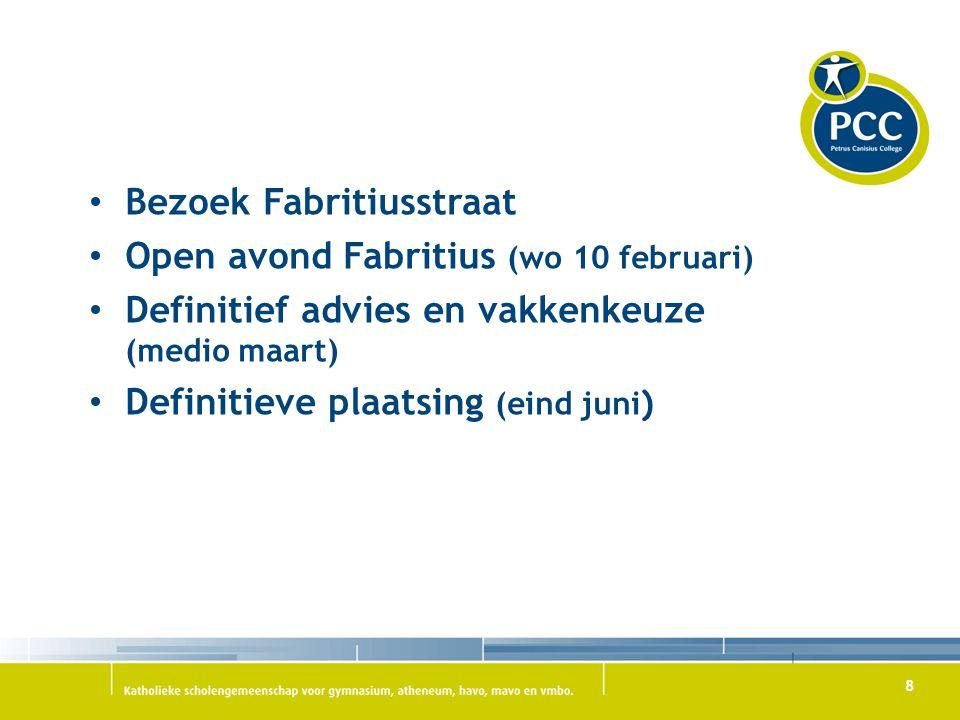8 Bezoek Fabritiusstraat Open avond Fabritius (wo 10 februari) Definitief advies en vakkenkeuze (medio maart) Definitieve plaatsing (eind juni )