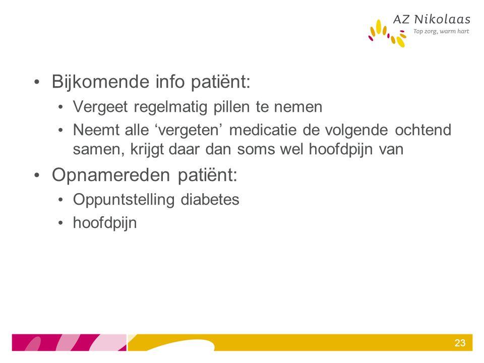Bijkomende info patiënt: Vergeet regelmatig pillen te nemen Neemt alle 'vergeten' medicatie de volgende ochtend samen, krijgt daar dan soms wel hoofdp