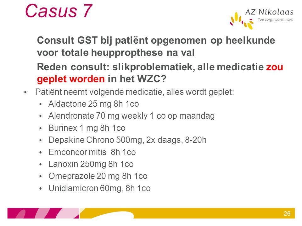 Casus 7 Consult GST bij patiënt opgenomen op heelkunde voor totale heuppropthese na val Reden consult: slikproblematiek, alle medicatie zou geplet wor