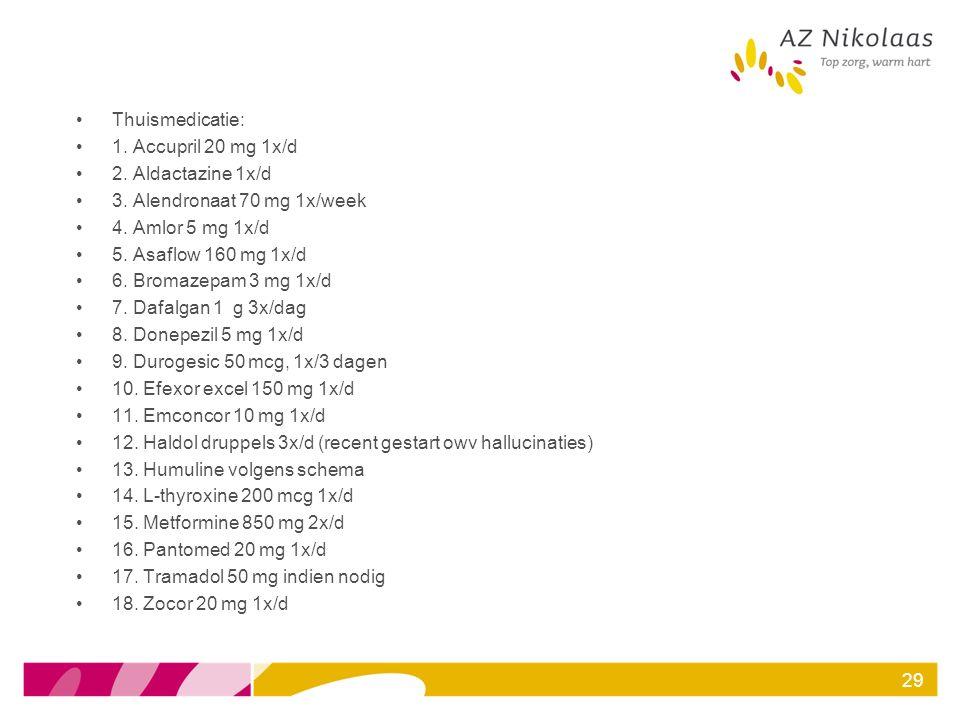 Thuismedicatie: 1. Accupril 20 mg 1x/d 2. Aldactazine 1x/d 3. Alendronaat 70 mg 1x/week 4. Amlor 5 mg 1x/d 5. Asaflow 160 mg 1x/d 6. Bromazepam 3 mg 1