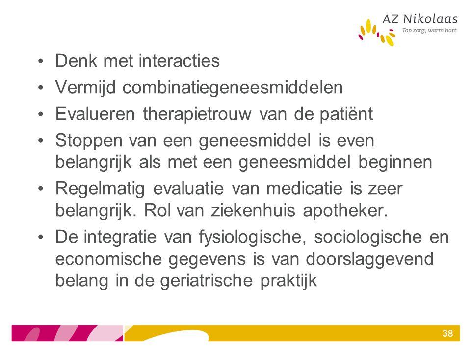 Denk met interacties Vermijd combinatiegeneesmiddelen Evalueren therapietrouw van de patiënt Stoppen van een geneesmiddel is even belangrijk als met e