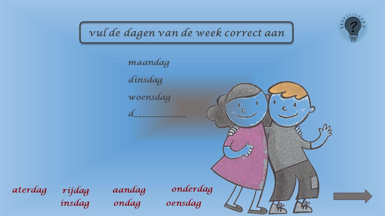 vul de dagen van de week correct aan maandag aandag insdag oensdag onderdag rijdag aterdag ondag dinsdag w___________