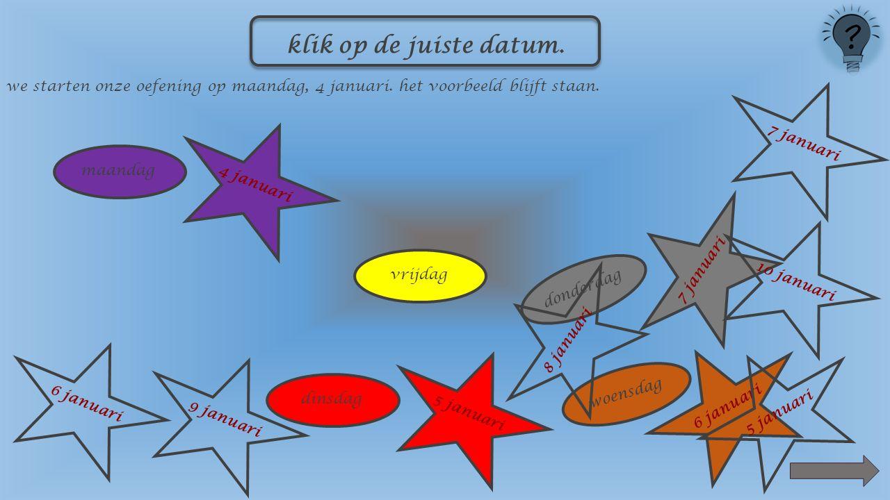 maandag 4 januari dinsdag 5 januari woensdag 6 januari donderdag klik op de juiste datum.
