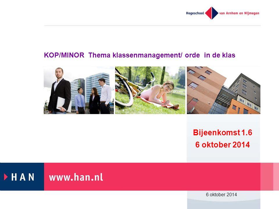 KOP/MINOR Thema klassenmanagement/ orde in de klas Bijeenkomst 1.6 6 oktober 2014