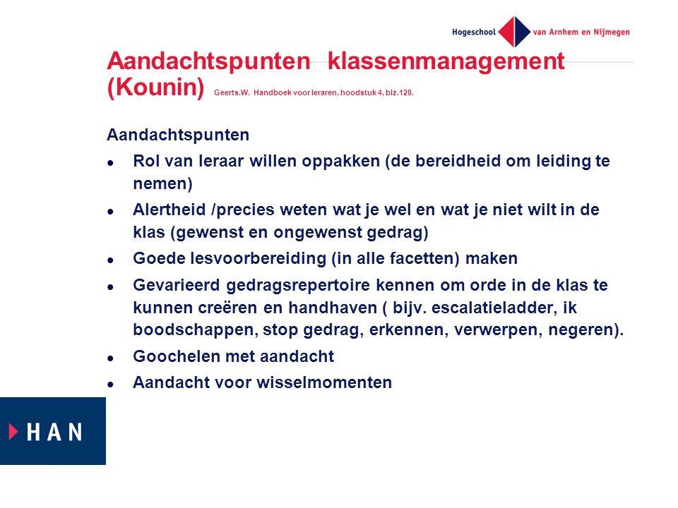 Aandachtspunten klassenmanagement (Kounin) Geerts.W. Handboek voor leraren, hoodstuk 4, blz.128. Aandachtspunten Rol van leraar willen oppakken (de be
