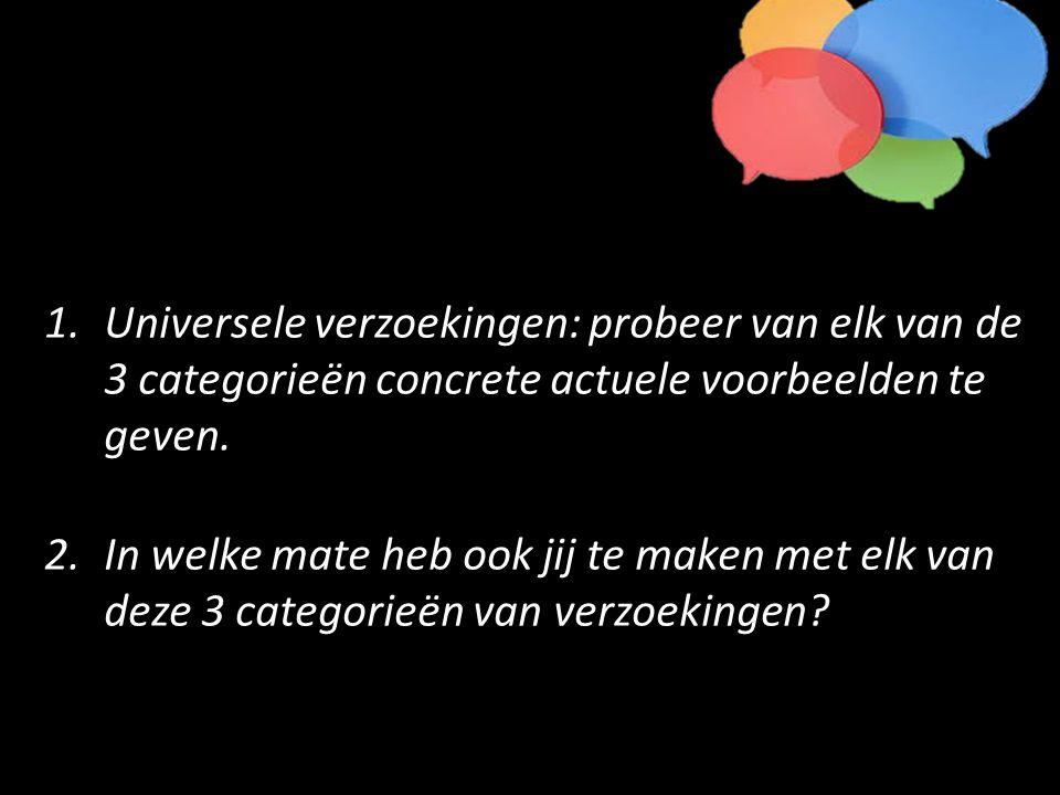 1.Universele verzoekingen: probeer van elk van de 3 categorieën concrete actuele voorbeelden te geven.