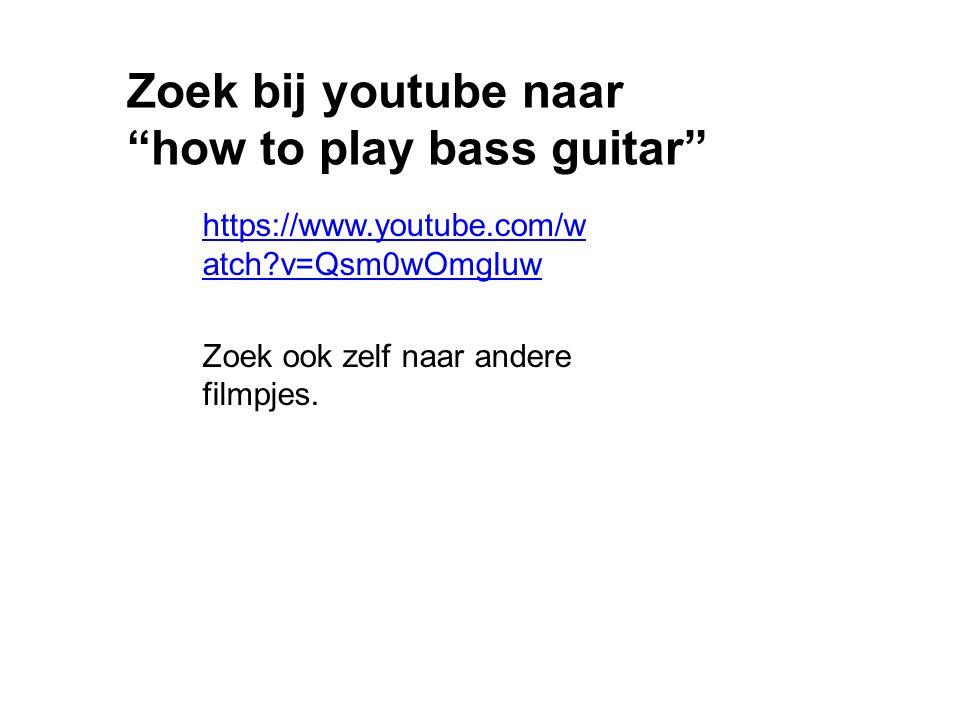 """Zoek bij youtube naar """"how to play bass guitar"""" https://www.youtube.com/w atch?v=Qsm0wOmgIuw Zoek ook zelf naar andere filmpjes."""