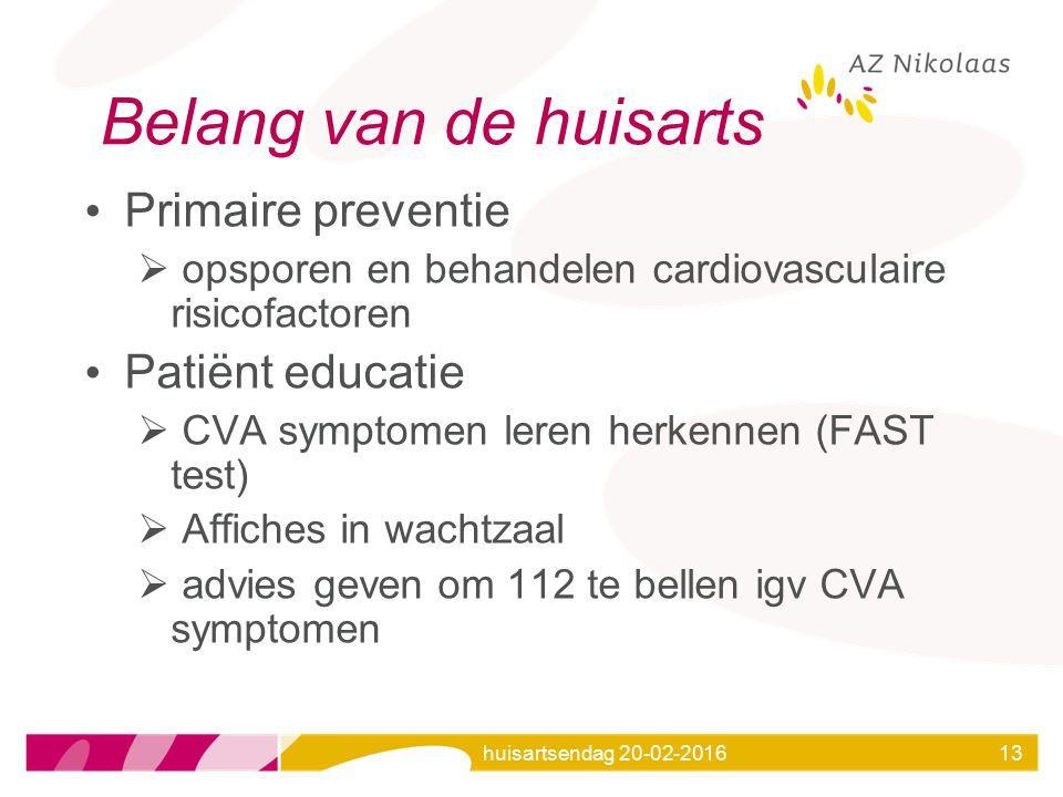 huisartsendag 20-02-201613 Belang van de huisarts Primaire preventie  opsporen en behandelen cardiovasculaire risicofactoren Patiënt educatie  CVA s