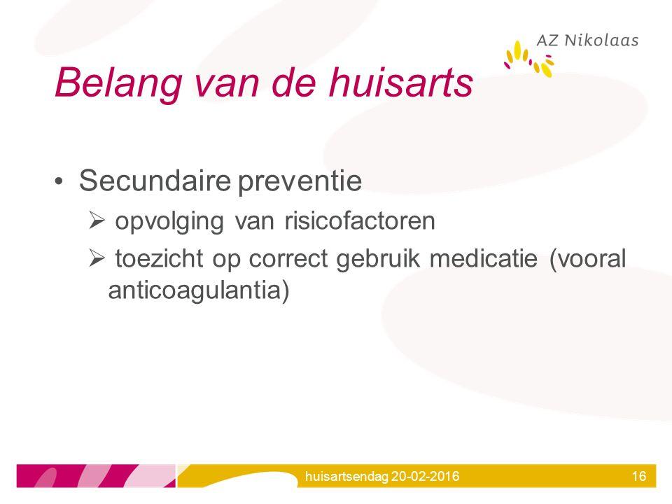 huisartsendag 20-02-201616 Belang van de huisarts Secundaire preventie  opvolging van risicofactoren  toezicht op correct gebruik medicatie (vooral