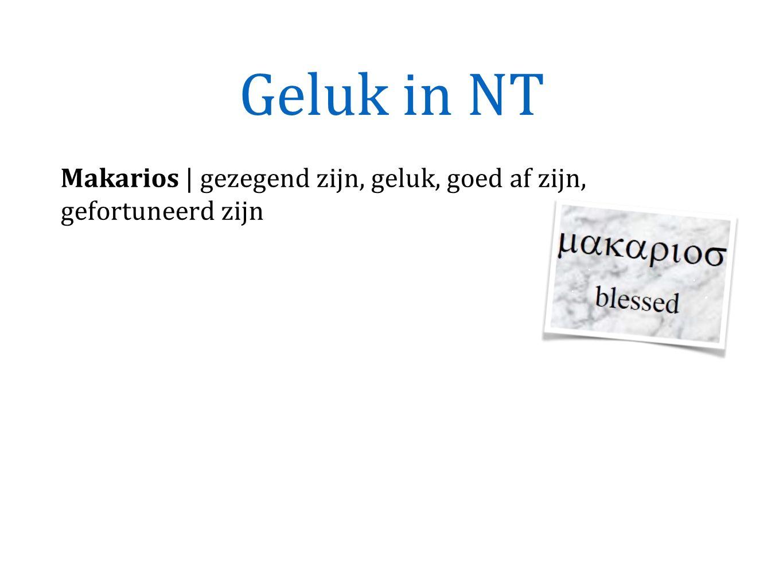 Geluk in NT Makarios | gezegend zijn, geluk, goed af zijn, gefortuneerd zijn