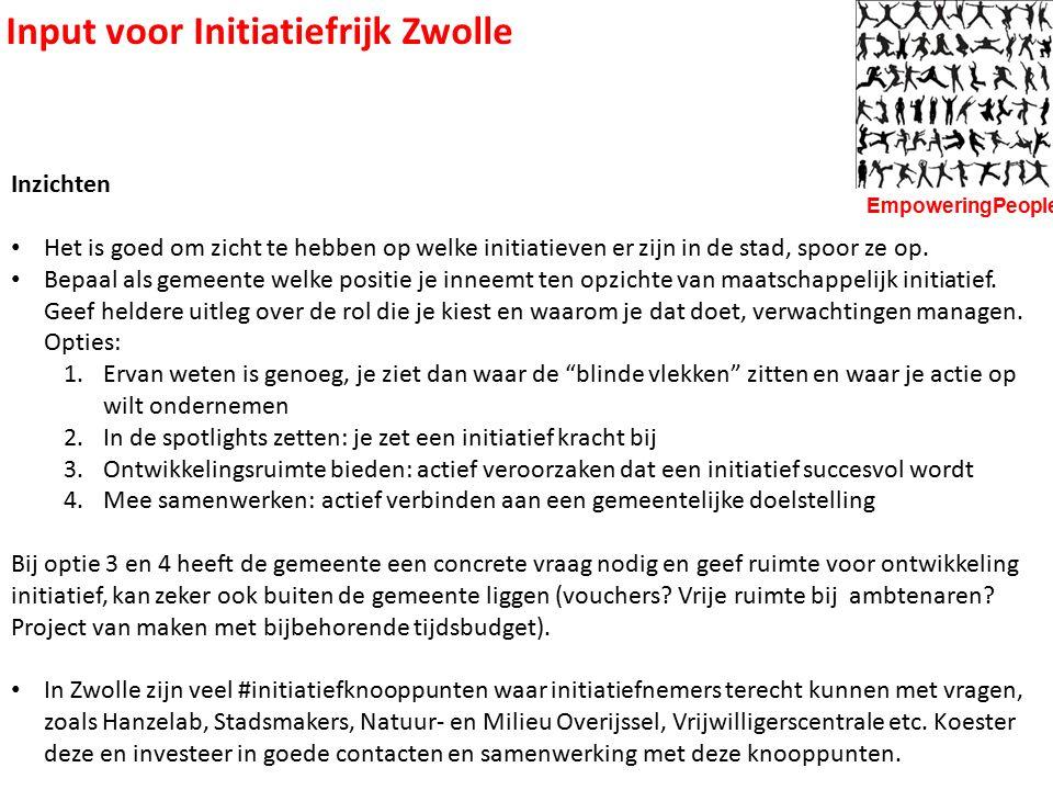 Input voor Initiatiefrijk Zwolle Inzichten Het is goed om zicht te hebben op welke initiatieven er zijn in de stad, spoor ze op. Bepaal als gemeente w