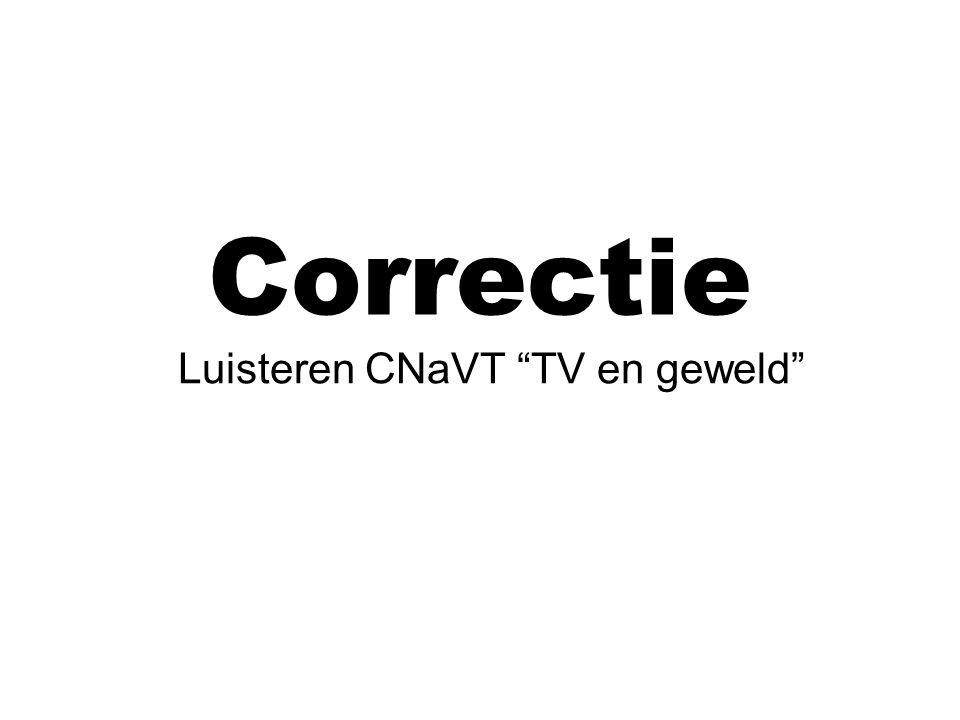 Correctie Luisteren CNaVT TV en geweld