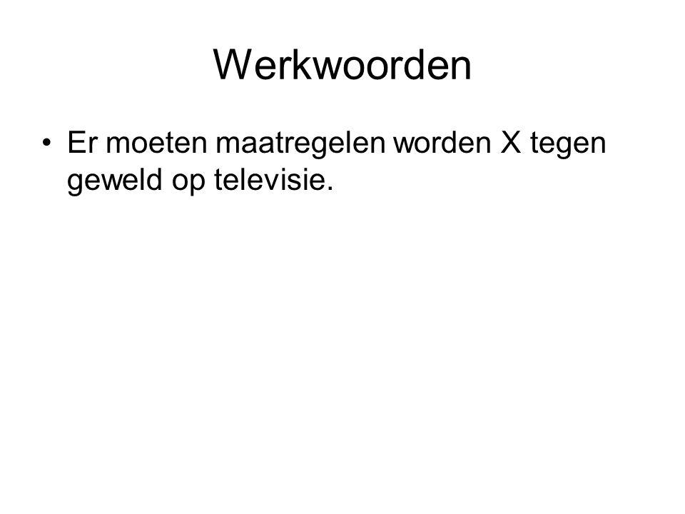 Werkwoorden Er moeten maatregelen worden X tegen geweld op televisie.