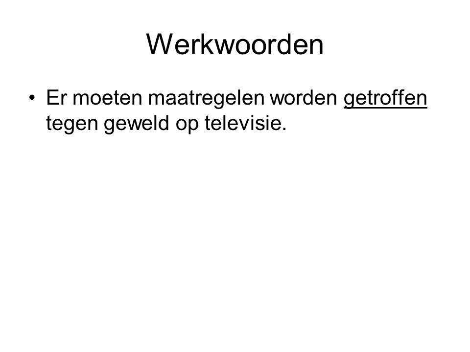 Werkwoorden Er moeten maatregelen worden getroffen tegen geweld op televisie.