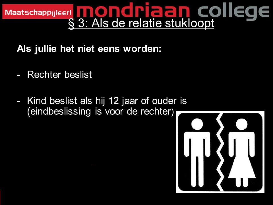 17 § 3: Als de relatie stukloopt Als jullie het niet eens worden: -Rechter beslist -Kind beslist als hij 12 jaar of ouder is (eindbeslissing is voor de rechter )