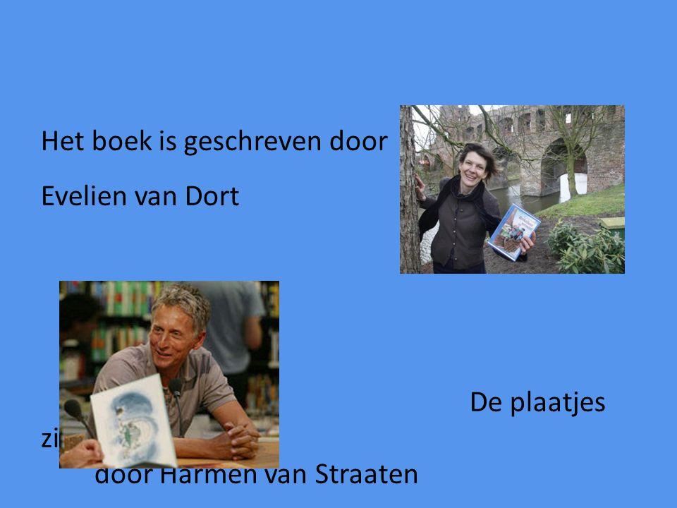 Het boek is geschreven door Evelien van Dort De plaatjes zijn getekend door Harmen van Straaten