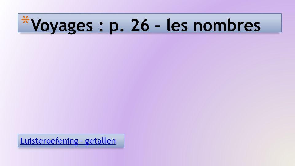 * Voyages : p. 26 – les nombres Luisteroefening - getallen