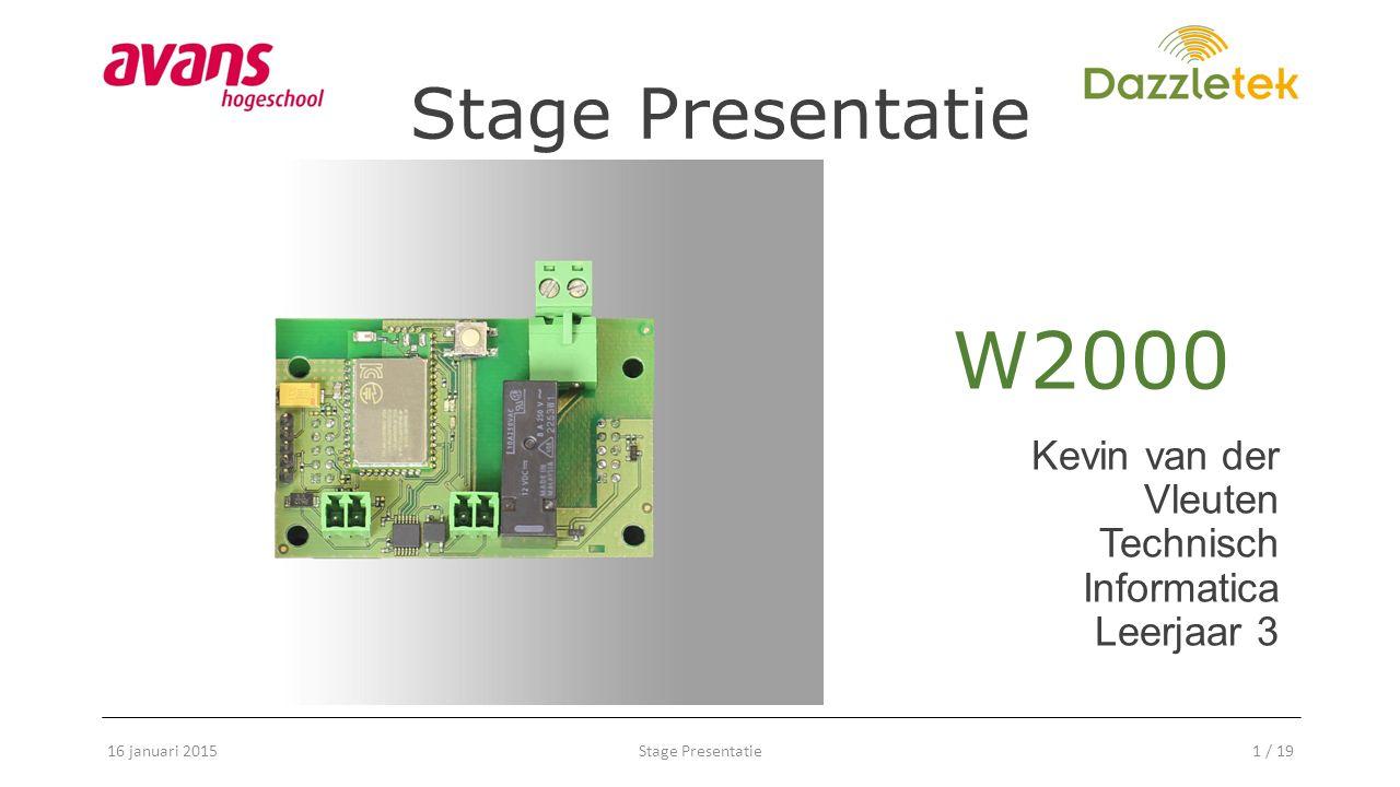Kevin van der Vleuten Technisch Informatica Leerjaar 3 16 januari 2015Stage Presentatie1 / 19 W2000 Stage Presentatie