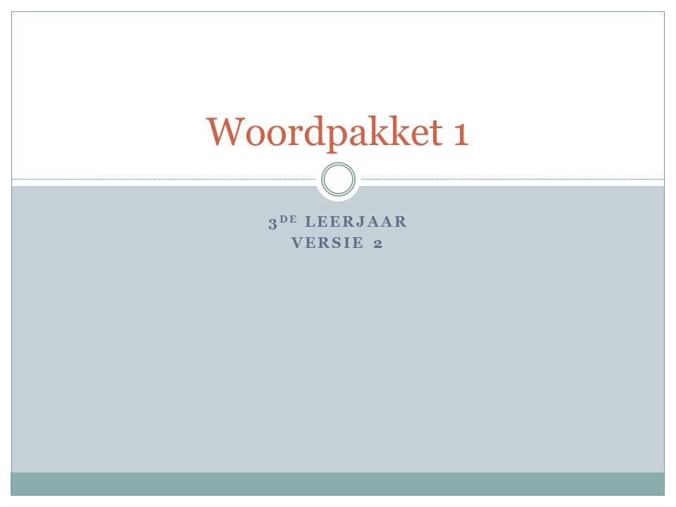 3 DE LEERJAAR VERSIE 2 Woordpakket 1
