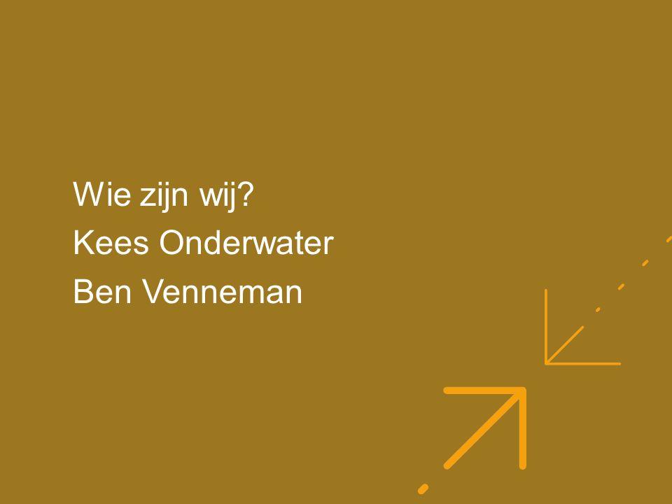 Wie zijn wij Kees Onderwater Ben Venneman