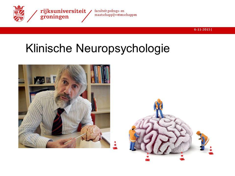 | faculteit gedrags- en maatschappijwetenschappen 6-11-2015 Klinische Neuropsychologie