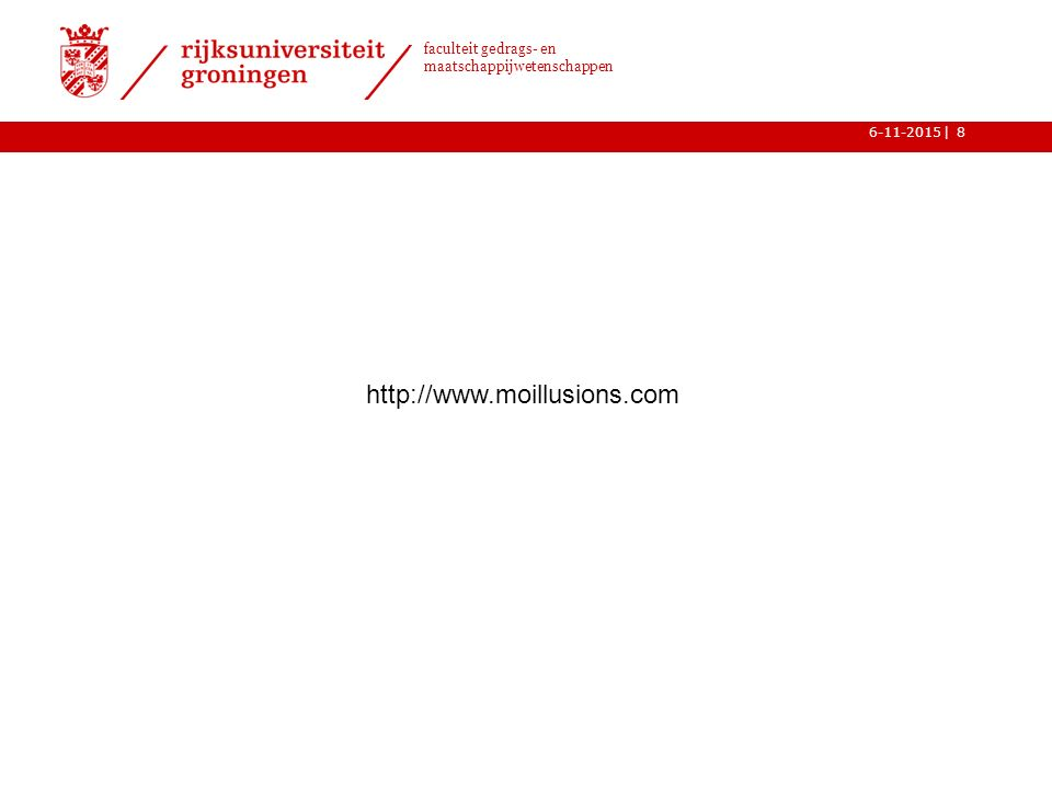 | faculteit gedrags- en maatschappijwetenschappen 6-11-20158 http://www.moillusions.com