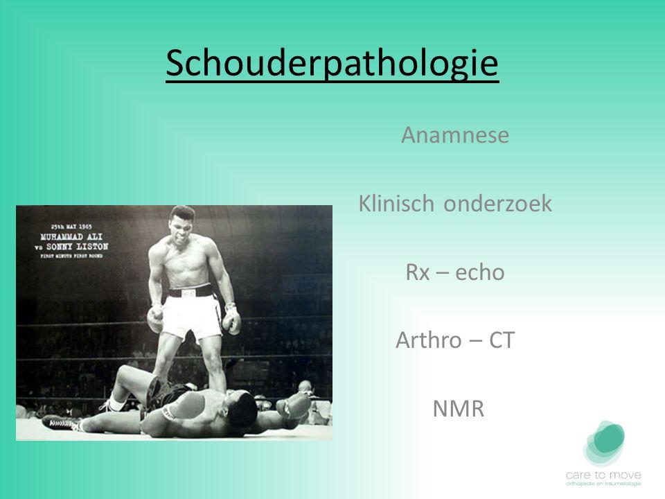 Schouderpathologie Anamnese Klinisch onderzoek Rx – echo Arthro – CT NMR