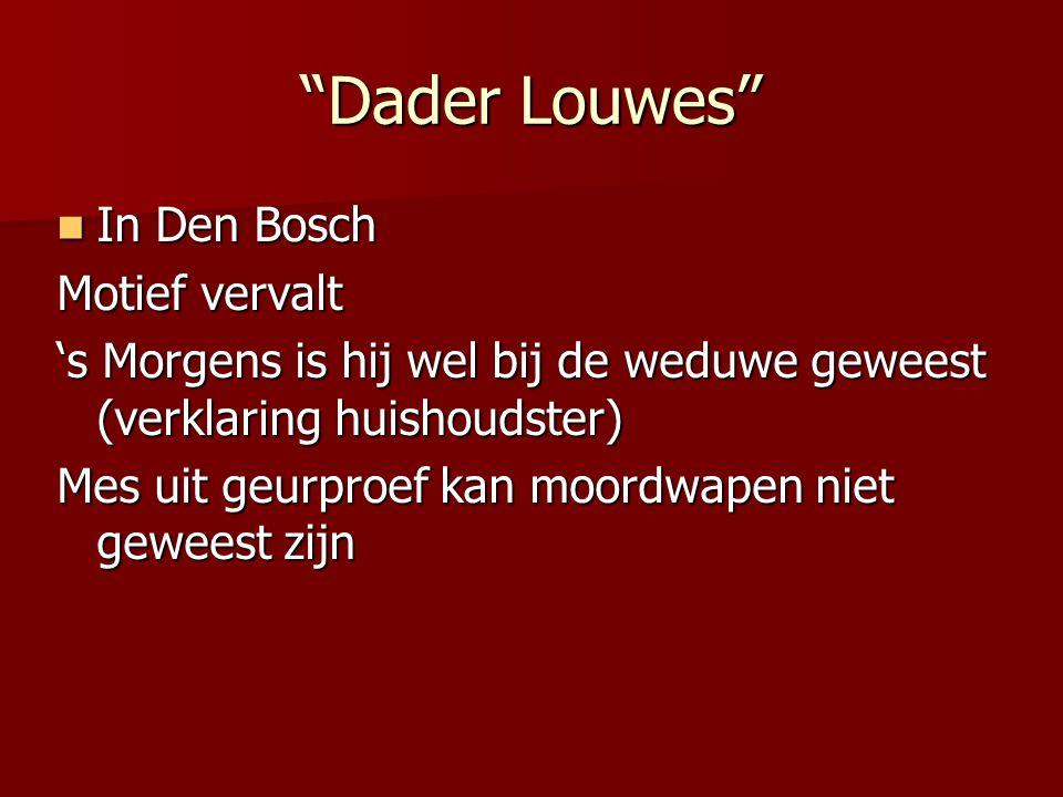 Dader Louwes In Den Bosch In Den Bosch Motief vervalt 's Morgens is hij wel bij de weduwe geweest (verklaring huishoudster) Mes uit geurproef kan moordwapen niet geweest zijn