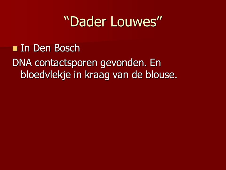 Dader Louwes In Den Bosch In Den Bosch DNA contactsporen gevonden.