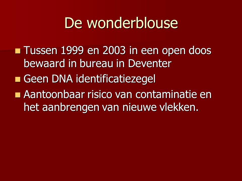 De wonderblouse Tussen 1999 en 2003 in een open doos bewaard in bureau in Deventer Tussen 1999 en 2003 in een open doos bewaard in bureau in Deventer Geen DNA identificatiezegel Geen DNA identificatiezegel Aantoonbaar risico van contaminatie en het aanbrengen van nieuwe vlekken.