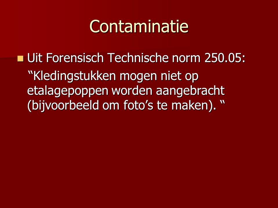Contaminatie Uit Forensisch Technische norm 250.05: Uit Forensisch Technische norm 250.05: Kledingstukken mogen niet op etalagepoppen worden aangebracht (bijvoorbeeld om foto's te maken).