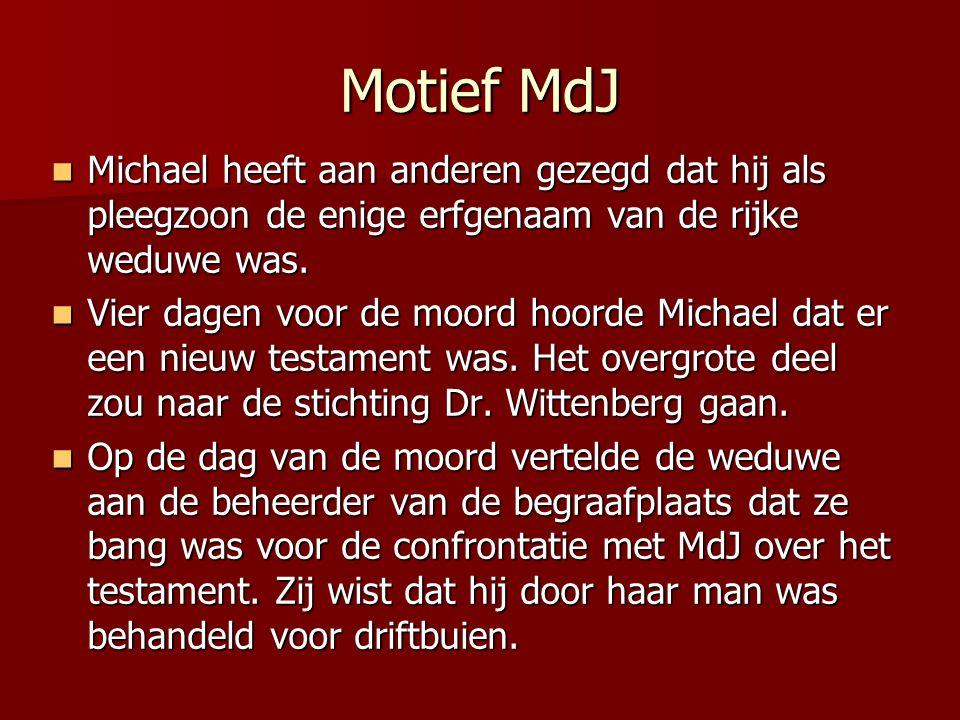 Motief MdJ Michael heeft aan anderen gezegd dat hij als pleegzoon de enige erfgenaam van de rijke weduwe was.