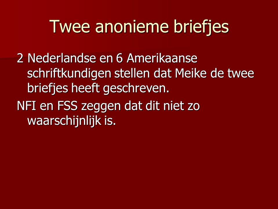 Twee anonieme briefjes 2 Nederlandse en 6 Amerikaanse schriftkundigen stellen dat Meike de twee briefjes heeft geschreven.