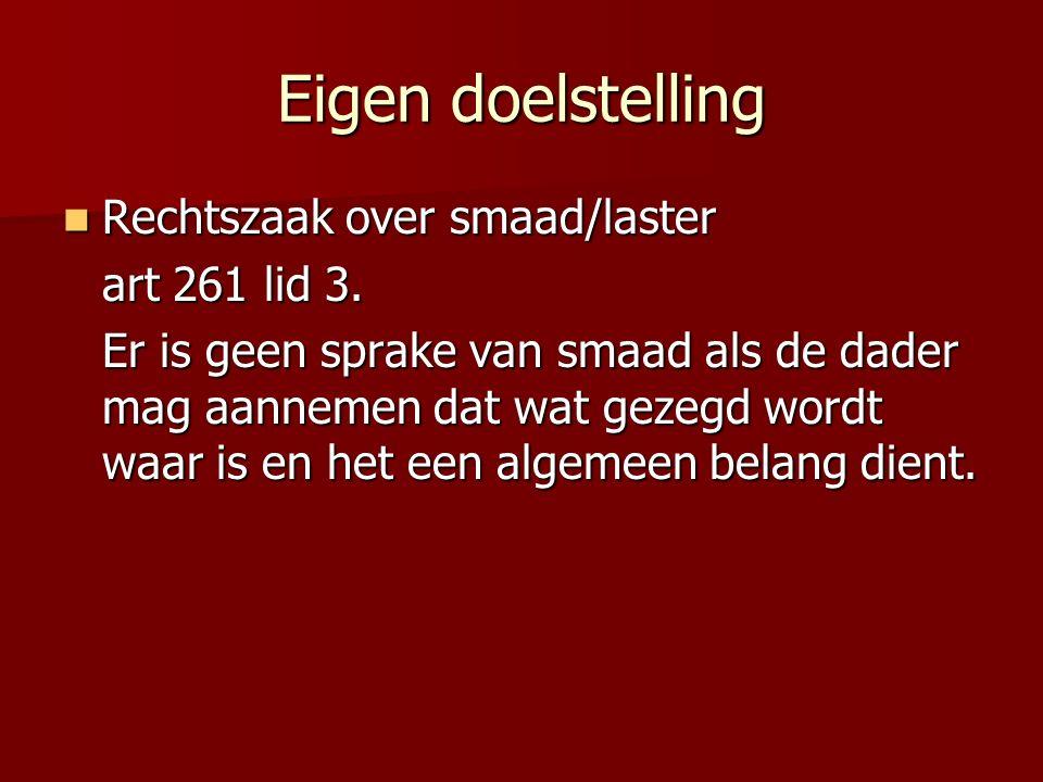 Eigen doelstelling Rechtszaak over smaad/laster Rechtszaak over smaad/laster art 261 lid 3.