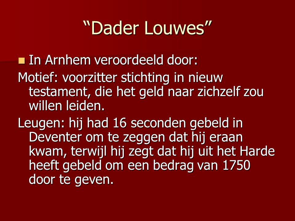 Dader Louwes In Arnhem veroordeeld door: In Arnhem veroordeeld door: Leugen: Hij heeft verteld dat hij op de ochtend van de moord bij de weduwe op bezoek was.