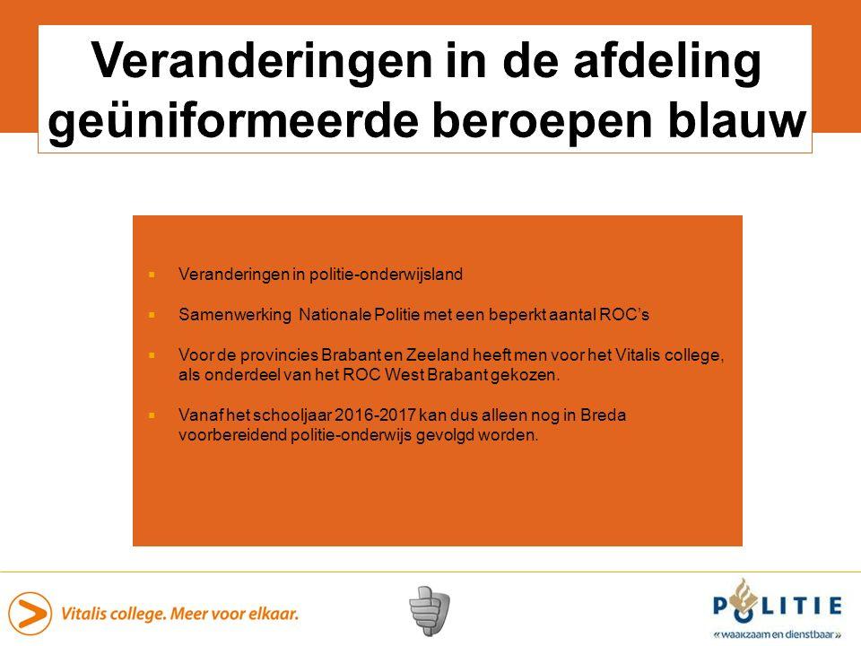  Veranderingen in politie-onderwijsland  Samenwerking Nationale Politie met een beperkt aantal ROC's  Voor de provincies Brabant en Zeeland heeft men voor het Vitalis college, als onderdeel van het ROC West Brabant gekozen.