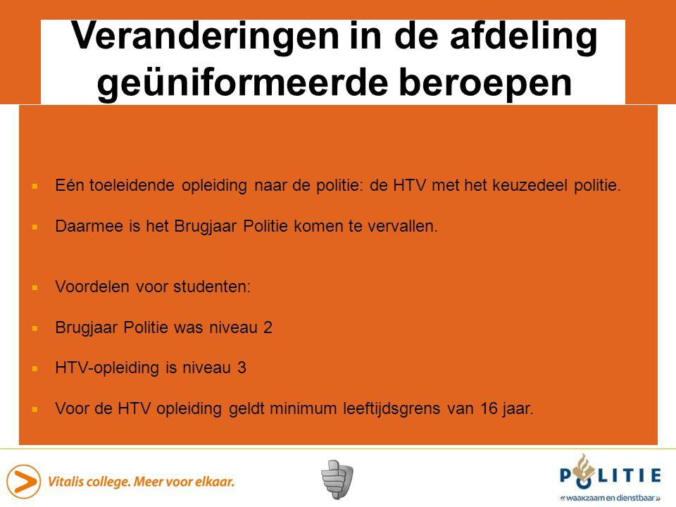  Eén toeleidende opleiding naar de politie: de HTV met het keuzedeel politie.  Daarmee is het Brugjaar Politie komen te vervallen.  Voordelen voor