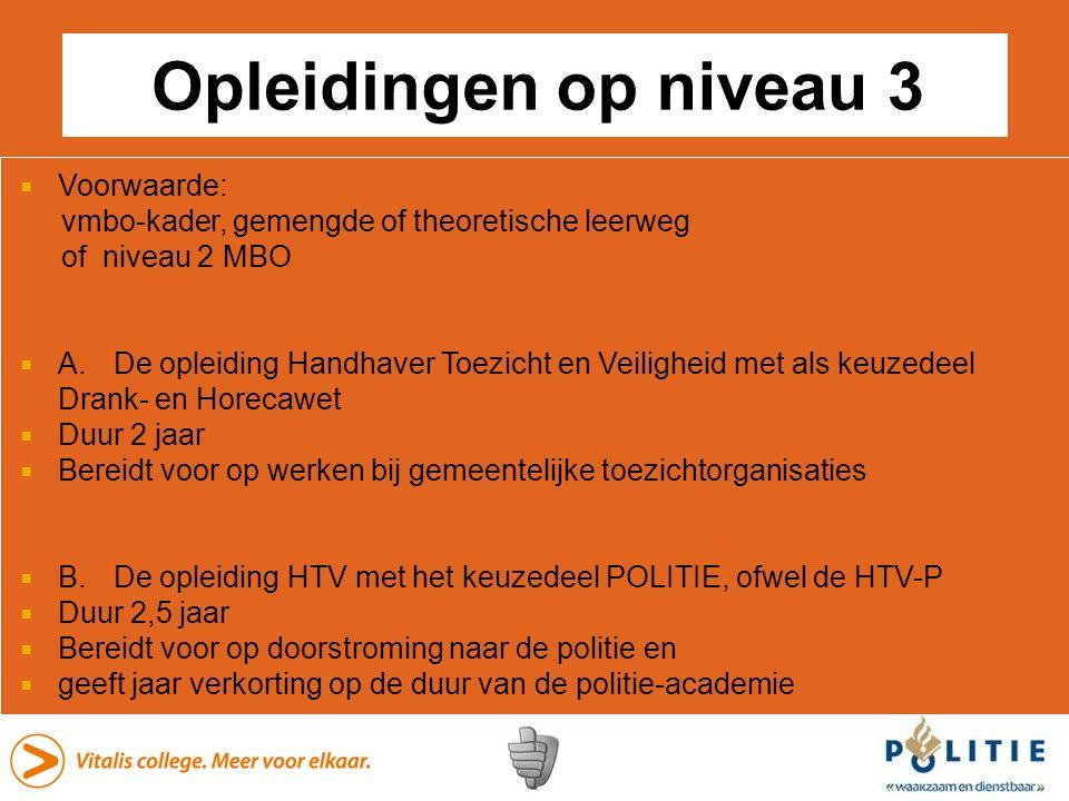  Voorwaarde: vmbo-kader, gemengde of theoretische leerweg of niveau 2 MBO  A.De opleiding Handhaver Toezicht en Veiligheid met als keuzedeel Drank-
