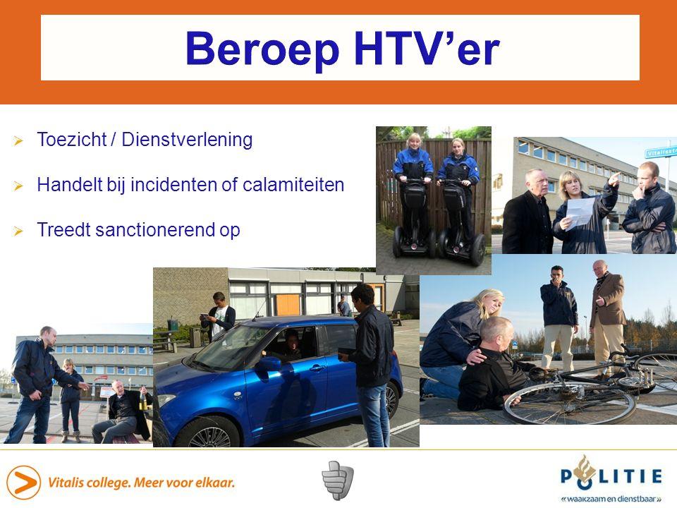 Beroep HTV'er  Toezicht / Dienstverlening  Handelt bij incidenten of calamiteiten  Treedt sanctionerend op
