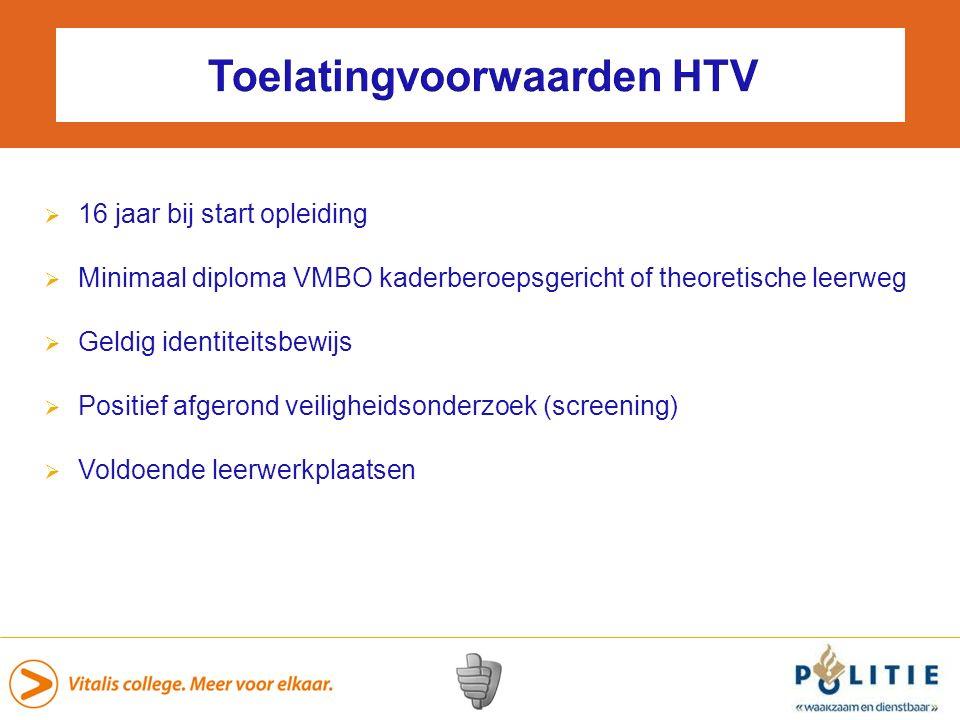 Toelatingvoorwaarden HTV  16 jaar bij start opleiding  Minimaal diploma VMBO kaderberoepsgericht of theoretische leerweg  Geldig identiteitsbewijs  Positief afgerond veiligheidsonderzoek (screening)  Voldoende leerwerkplaatsen