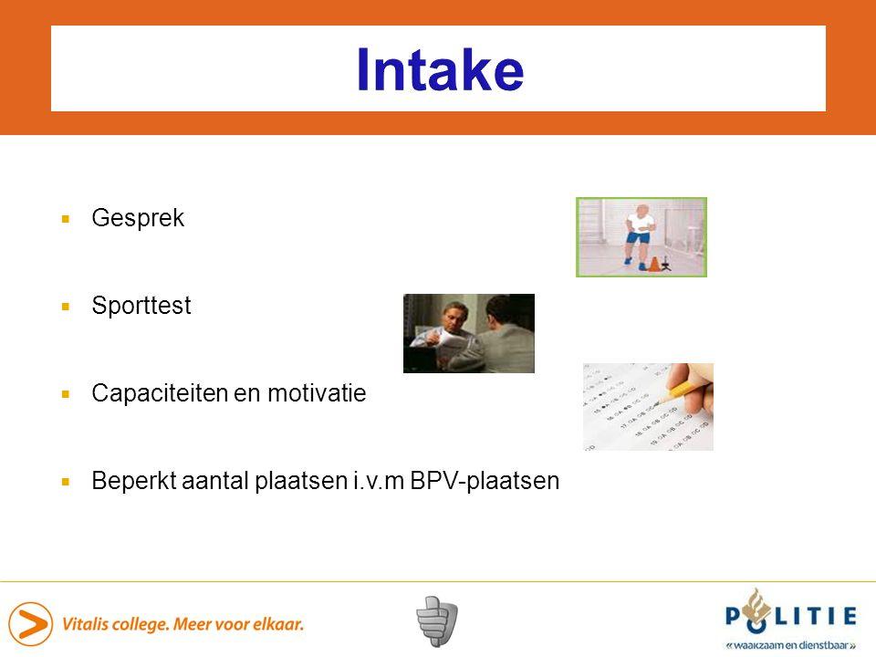 Intake  Gesprek  Sporttest  Capaciteiten en motivatie  Beperkt aantal plaatsen i.v.m BPV-plaatsen