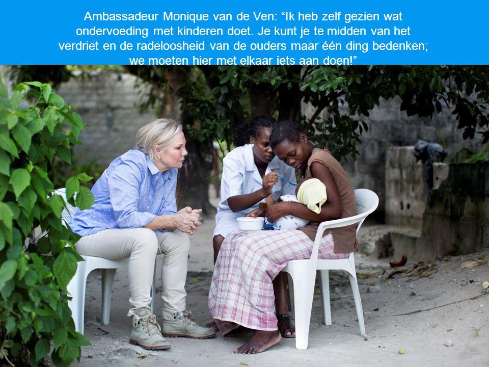 2 jaar en 2 maanden (26 maanden) Ambassadeur Monique van de Ven: Ik heb zelf gezien wat ondervoeding met kinderen doet.