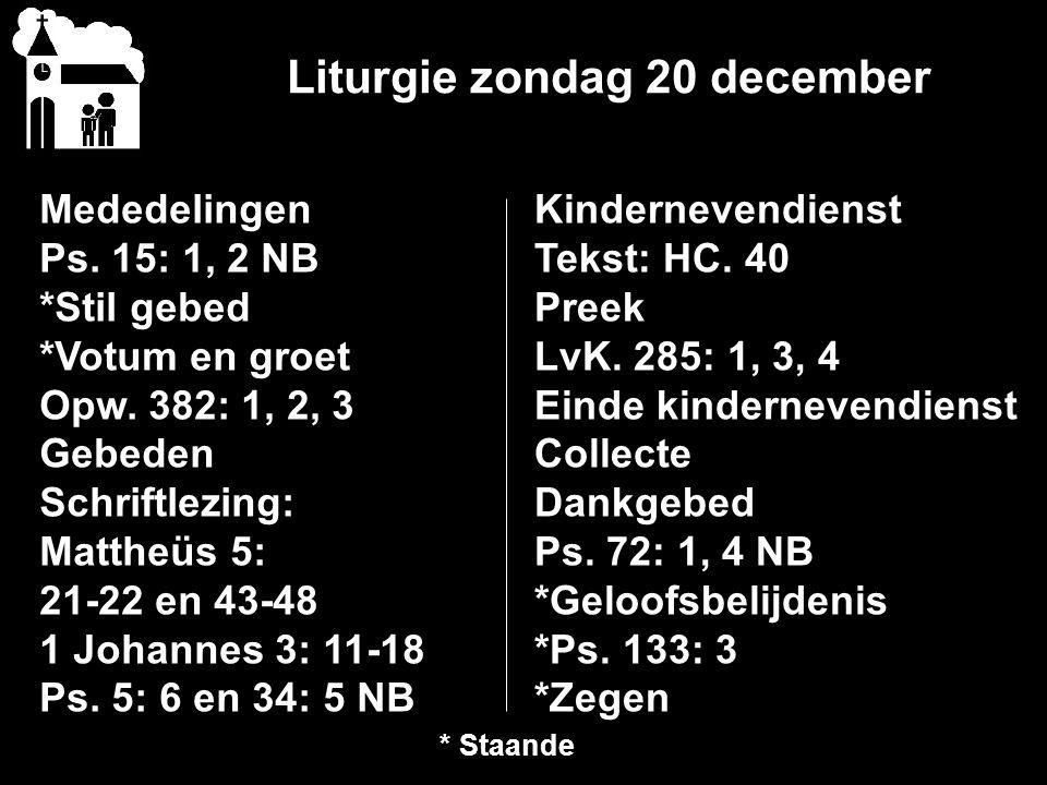 Liturgie zondag 20 december Mededelingen Ps. 15: 1, 2 NB *Stil gebed *Votum en groet Opw.
