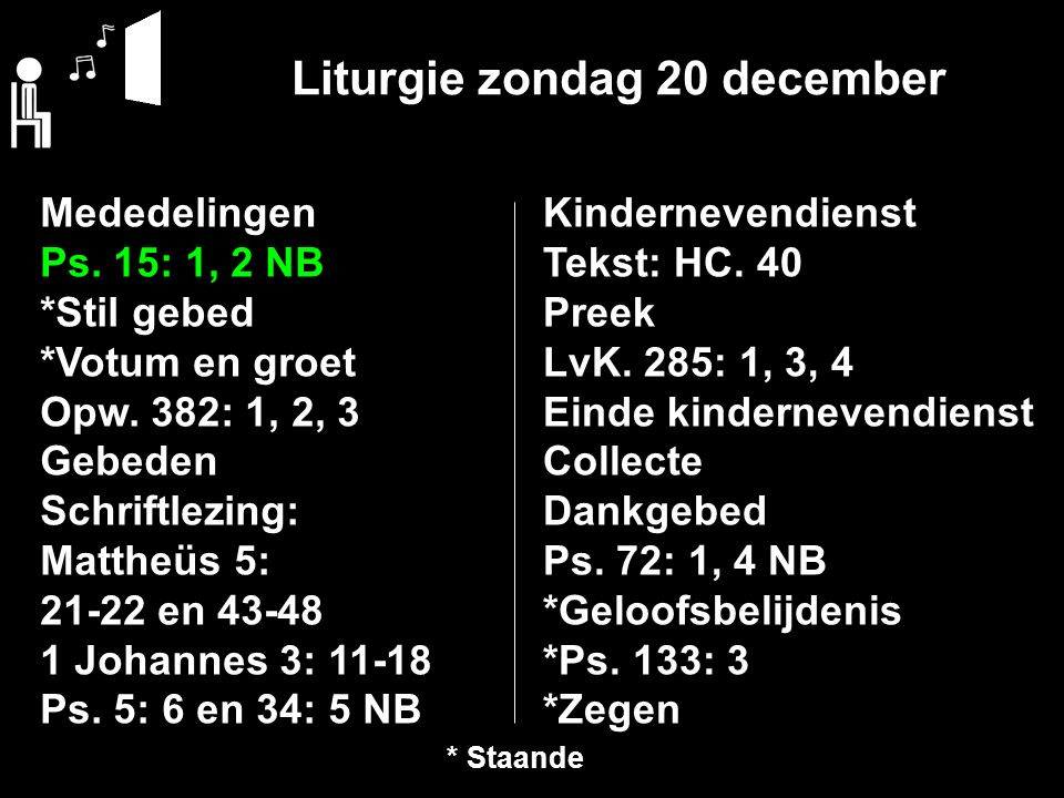 Liturgie zondag 20 december Mededelingen Ps.15: 1, 2 NB *Stil gebed *Votum en groet Opw.