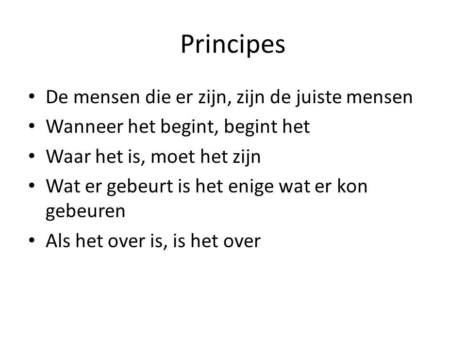 Principes De mensen die er zijn, zijn de juiste mensen Wanneer het begint, begint het Waar het is, moet het zijn Wat er gebeurt is het enige wat er kon gebeuren Als het over is, is het over